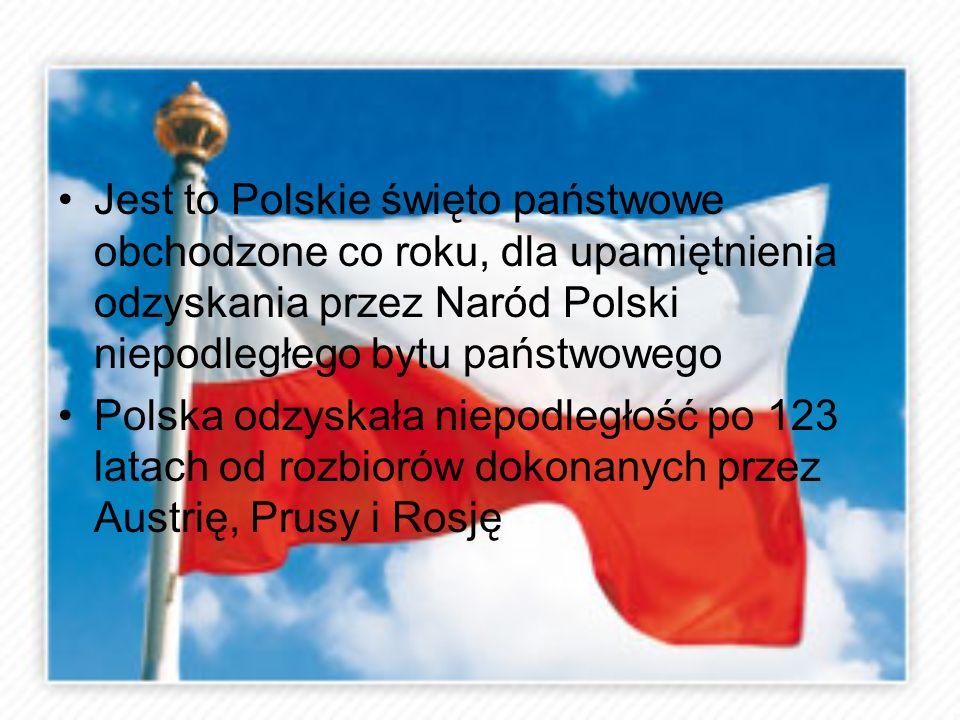 Jest to Polskie święto państwowe obchodzone co roku, dla upamiętnienia odzyskania przez Naród Polski niepodległego bytu państwowego Polska odzyskała n
