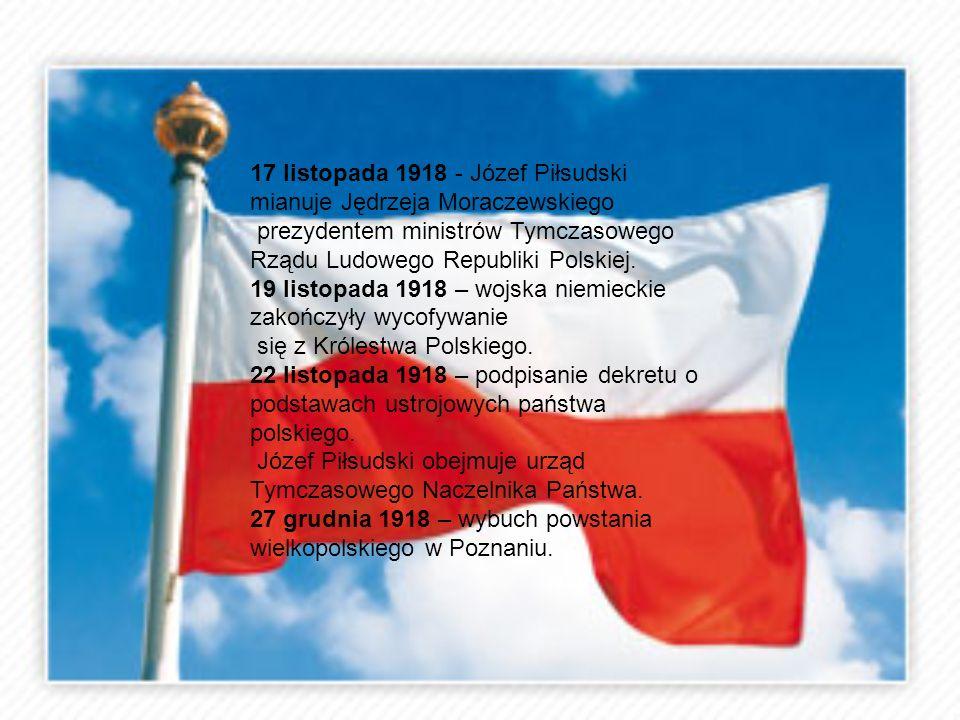 17 listopada 1918 - Józef Piłsudski mianuje Jędrzeja Moraczewskiego prezydentem ministrów Tymczasowego Rządu Ludowego Republiki Polskiej. 19 listopada