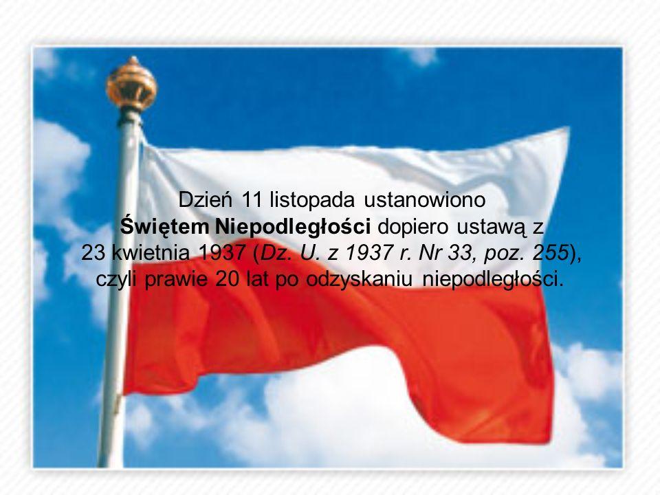 Dzień 11 listopada ustanowiono Świętem Niepodległości dopiero ustawą z 23 kwietnia 1937 (Dz. U. z 1937 r. Nr 33, poz. 255), czyli prawie 20 lat po odz