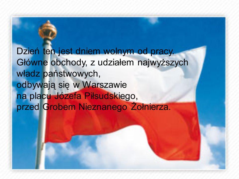 Dzień ten jest dniem wolnym od pracy. Główne obchody, z udziałem najwyższych władz państwowych, odbywają się w Warszawie na placu Józefa Piłsudskiego,