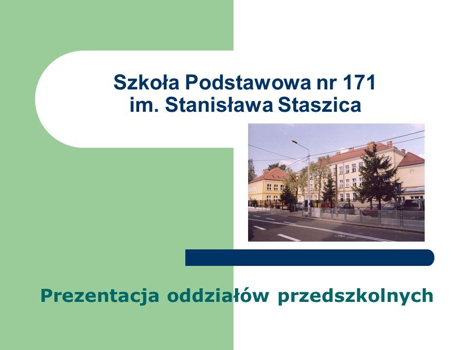 Szkoła Podstawowa nr 171 im. Stanisława Staszica Prezentacja oddziałów przedszkolnych