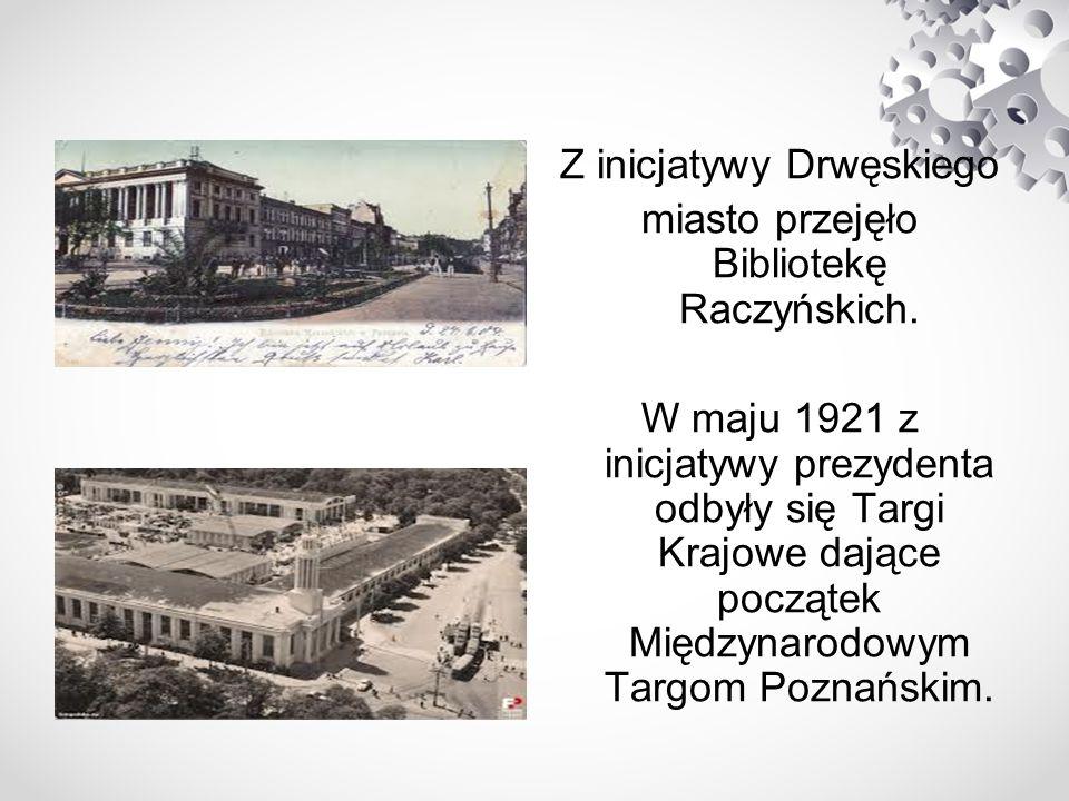 Z inicjatywy Drwęskiego miasto przejęło Bibliotekę Raczyńskich. W maju 1921 z inicjatywy prezydenta odbyły się Targi Krajowe dające początek Międzynar