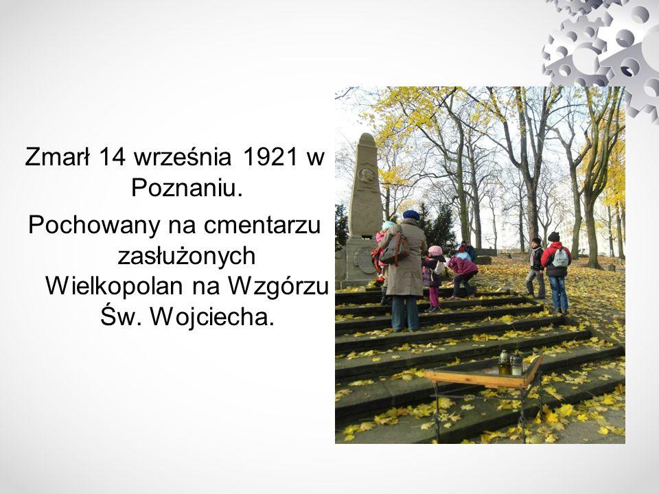 Zmarł 14 września 1921 w Poznaniu. Pochowany na cmentarzu zasłużonych Wielkopolan na Wzgórzu Św. Wojciecha.