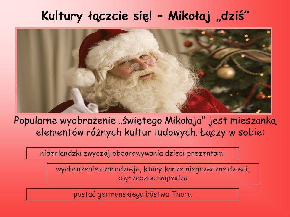Kultury łączcie się! – Mikołaj dziś Popularne wyobrażenie świętego Mikołaja jest mieszanką elementów różnych kultur ludowych. Łączy w sobie: niderland
