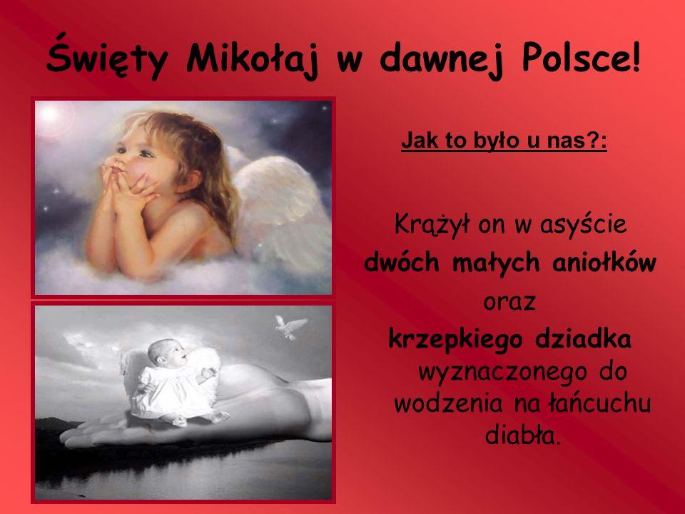 Święty Mikołaj w dawnej Polsce! Krążył on w asyście dwóch małych aniołków oraz krzepkiego dziadka wyznaczonego do wodzenia na łańcuchu diabła. Jak to