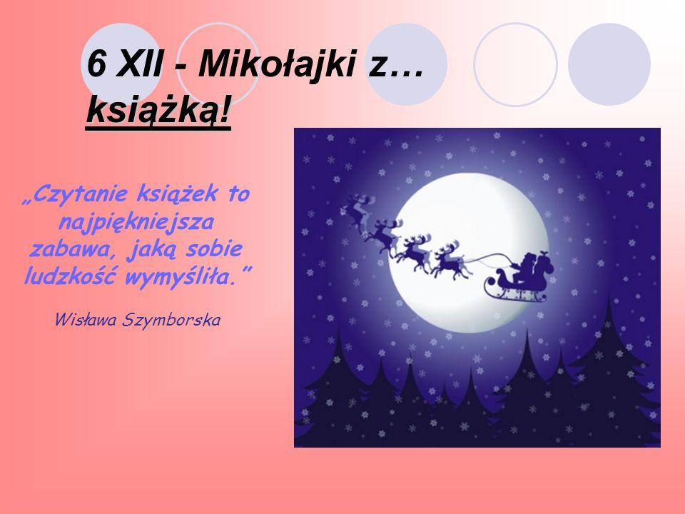 Czytanie książek to najpiękniejsza zabawa, jaką sobie ludzkość wymyśliła. Wisława Szymborska książką! 6 XII - Mikołajki z… książką!