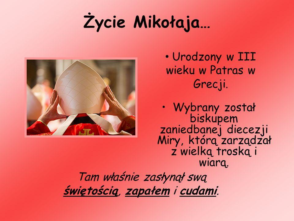 Życie Mikołaja… Wybrany został biskupem zaniedbanej diecezji Miry, którą zarządzał z wielką troską i wiarą. Tam właśnie zasłynął swą świętością, zapał