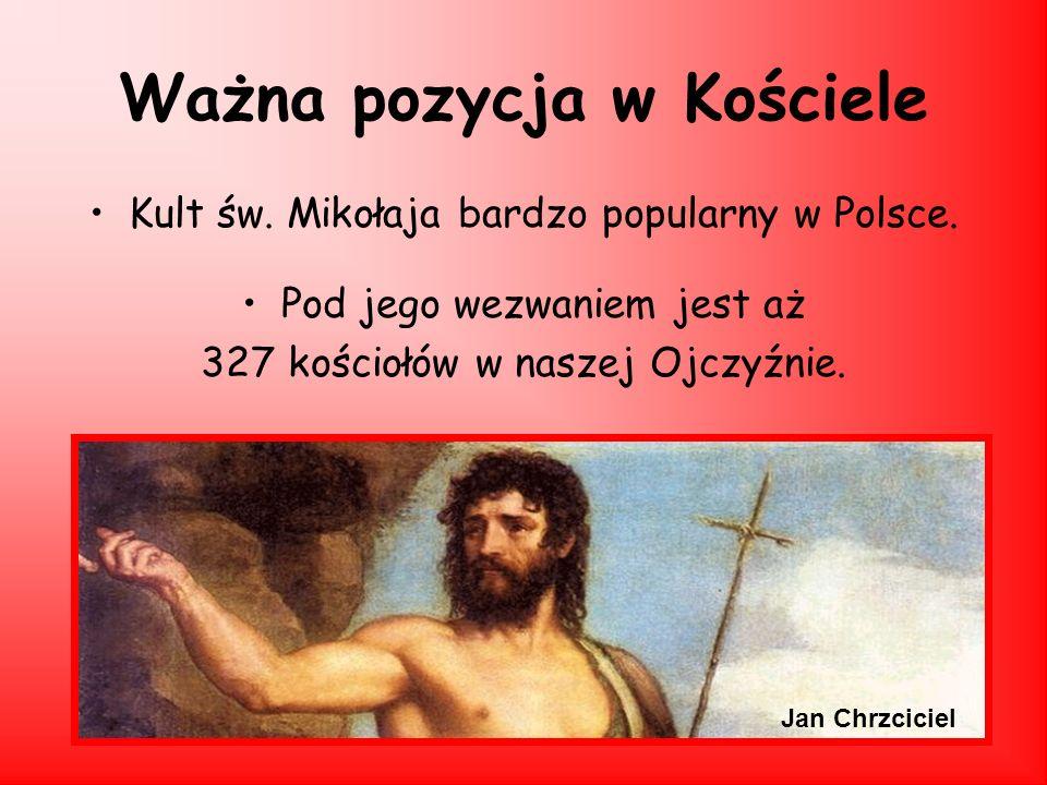 Ważna pozycja w Kościele Kult św. Mikołaja bardzo popularny w Polsce. Pod jego wezwaniem jest aż 327 kościołów w naszej Ojczyźnie. Jan Chrzciciel
