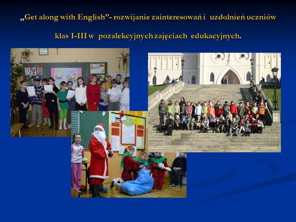 ,,Get along with English- rozwijanie zainteresowań i uzdolnień uczniów klas I-III w pozalekcyjnych zajęciach edukacyjnych.