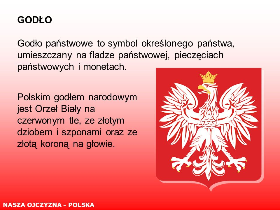 GODŁO Godło państwowe to symbol określonego państwa, umieszczany na fladze państwowej, pieczęciach państwowych i monetach.