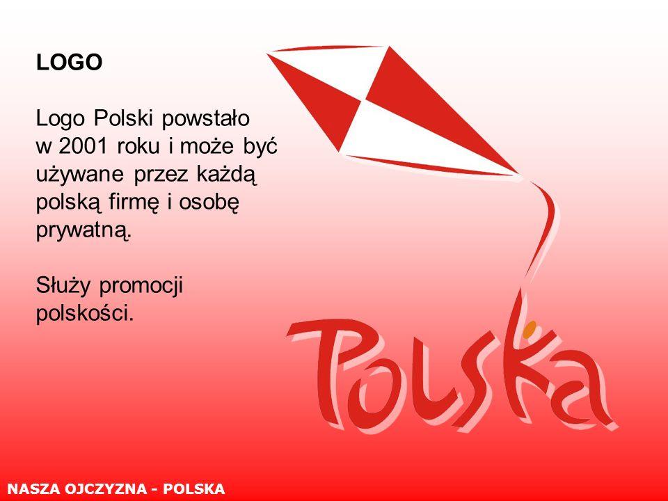 NASZA OJCZYZNA - POLSKA LOGO Logo Polski powstało w 2001 roku i może być używane przez każdą polską firmę i osobę prywatną.