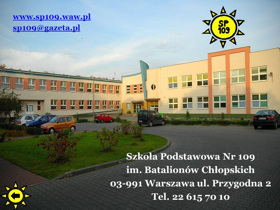 www.sp109.waw.pl sp109@gazeta.pl Szkoła Podstawowa Nr 109 im. Batalionów Chłopskich 03-991 Warszawa ul. Przygodna 2 Tel. 22 615 70 10