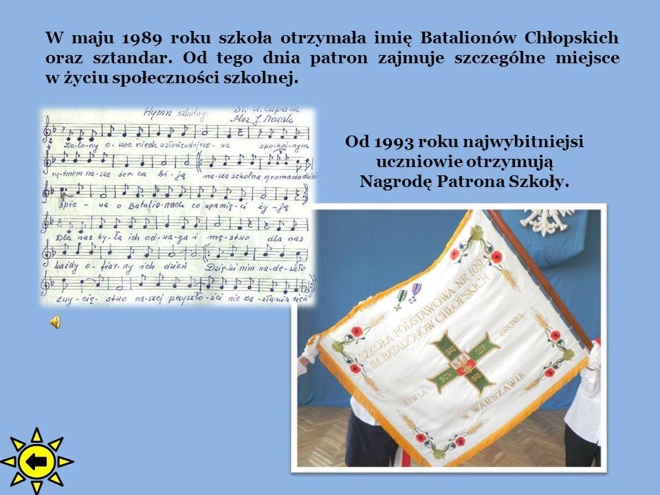 W maju 1989 roku szkoła otrzymała imię Batalionów Chłopskich oraz sztandar. Od tego dnia patron zajmuje szczególne miejsce w życiu społeczności szkoln