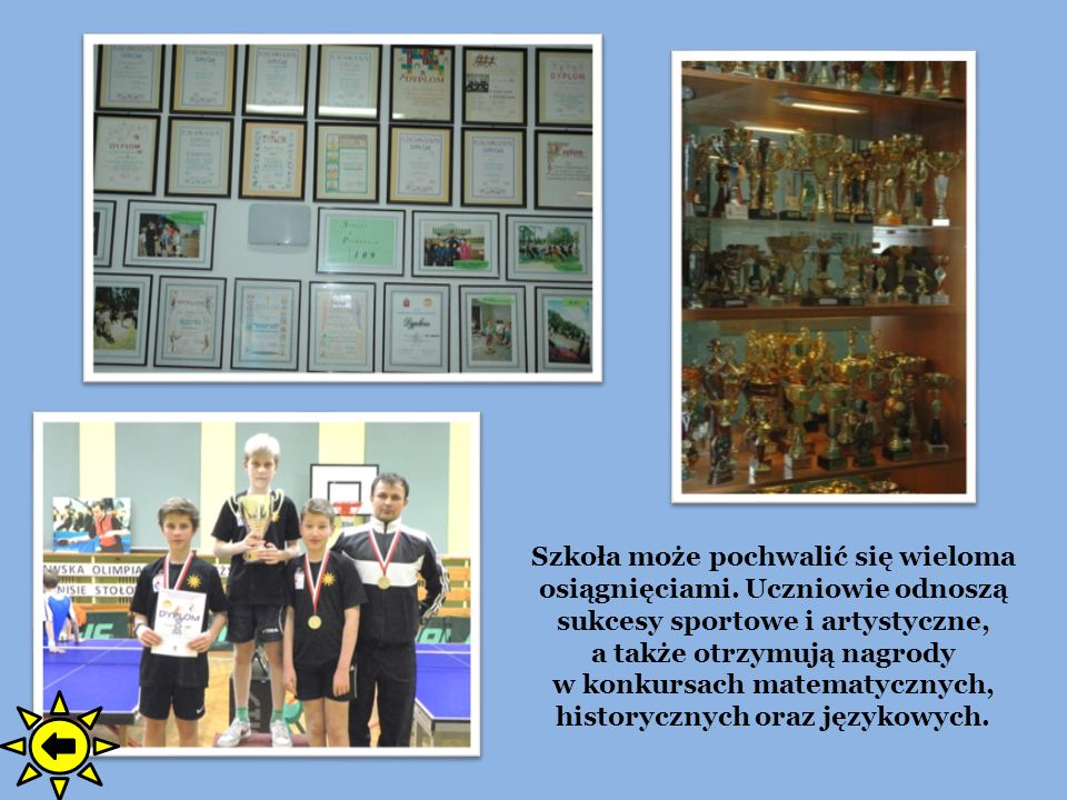 Szkoła może pochwalić się wieloma osiągnięciami. Uczniowie odnoszą sukcesy sportowe i artystyczne, a także otrzymują nagrody w konkursach matematyczny