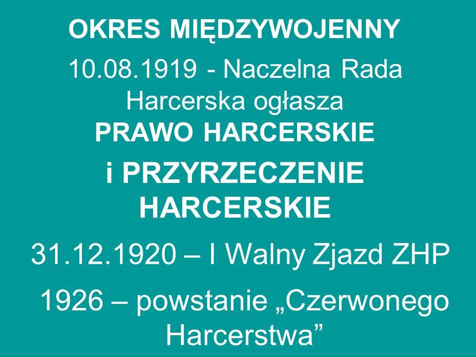 10.08.1919 - Naczelna Rada Harcerska ogłasza PRAWO HARCERSKIE i PRZYRZECZENIE HARCERSKIE OKRES MIĘDZYWOJENNY 31.12.1920 – I Walny Zjazd ZHP 1926 – pow