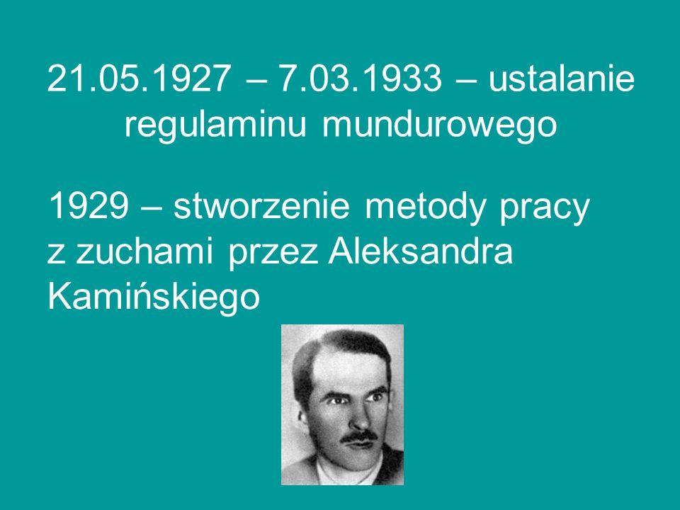 21.05.1927 – 7.03.1933 – ustalanie regulaminu mundurowego 1929 – stworzenie metody pracy z zuchami przez Aleksandra Kamińskiego