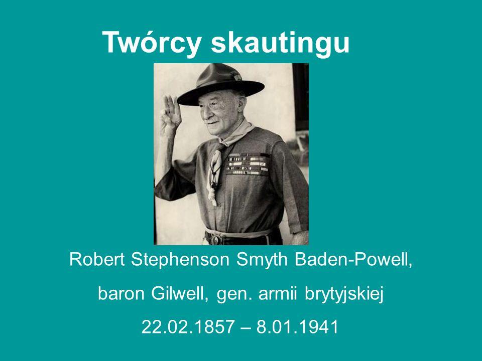 Twórcy skautingu Robert Stephenson Smyth Baden-Powell, baron Gilwell, gen. armii brytyjskiej 22.02.1857 – 8.01.1941