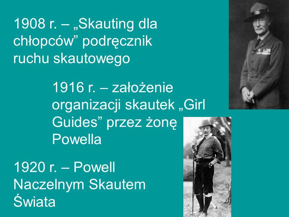 1908 r. – Skauting dla chłopców podręcznik ruchu skautowego 1916 r. – założenie organizacji skautek Girl Guides przez żonę Powella 1920 r. – Powell Na