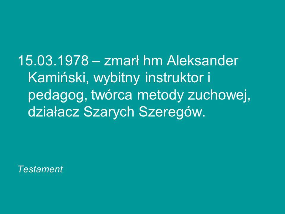 15.03.1978 – zmarł hm Aleksander Kamiński, wybitny instruktor i pedagog, twórca metody zuchowej, działacz Szarych Szeregów. Testament