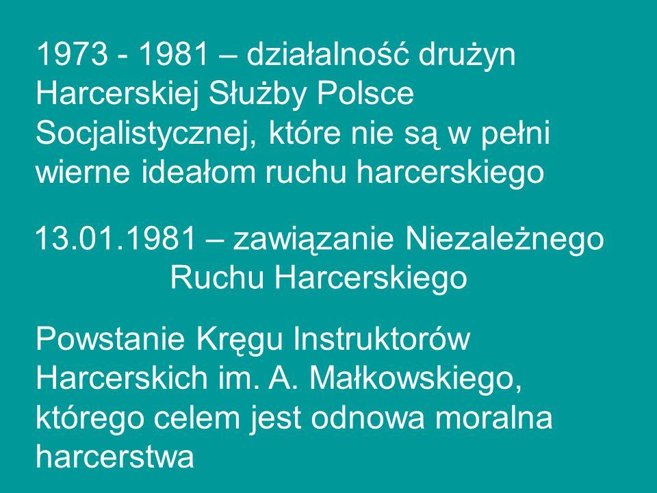 1973 - 1981 – działalność drużyn Harcerskiej Służby Polsce Socjalistycznej, które nie są w pełni wierne ideałom ruchu harcerskiego 13.01.1981 – zawiąz