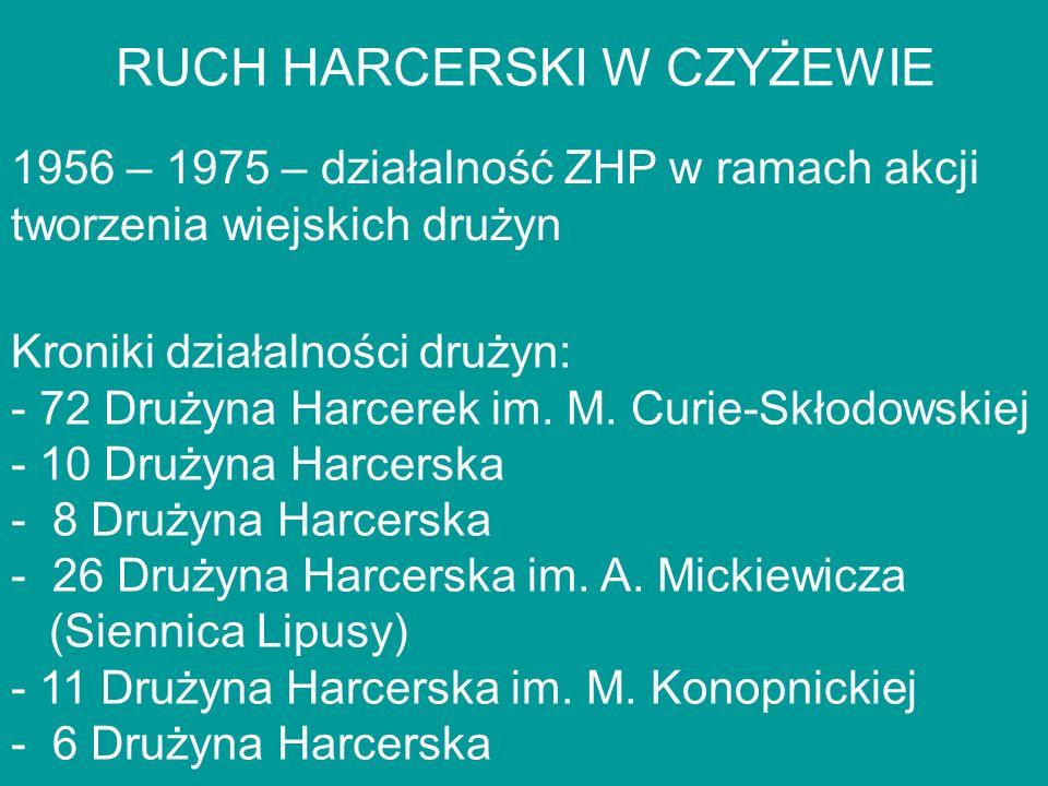 RUCH HARCERSKI W CZYŻEWIE 1956 – 1975 – działalność ZHP w ramach akcji tworzenia wiejskich drużyn Kroniki działalności drużyn: - 72 Drużyna Harcerek i