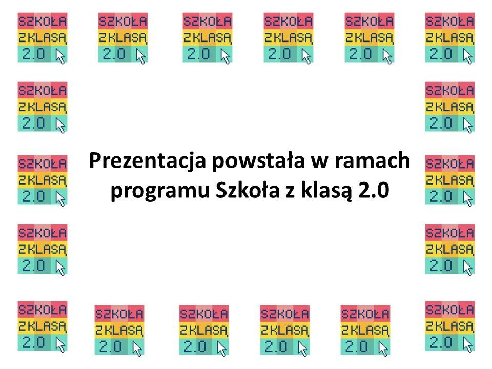 Prezentacja powstała w ramach programu Szkoła z klasą 2.0