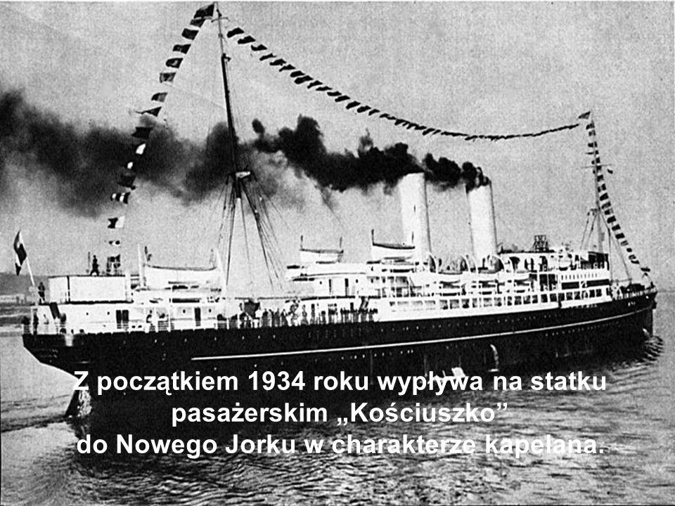 Z początkiem 1934 roku wypływa na statku pasażerskim Kościuszko do Nowego Jorku w charakterze kapelana.