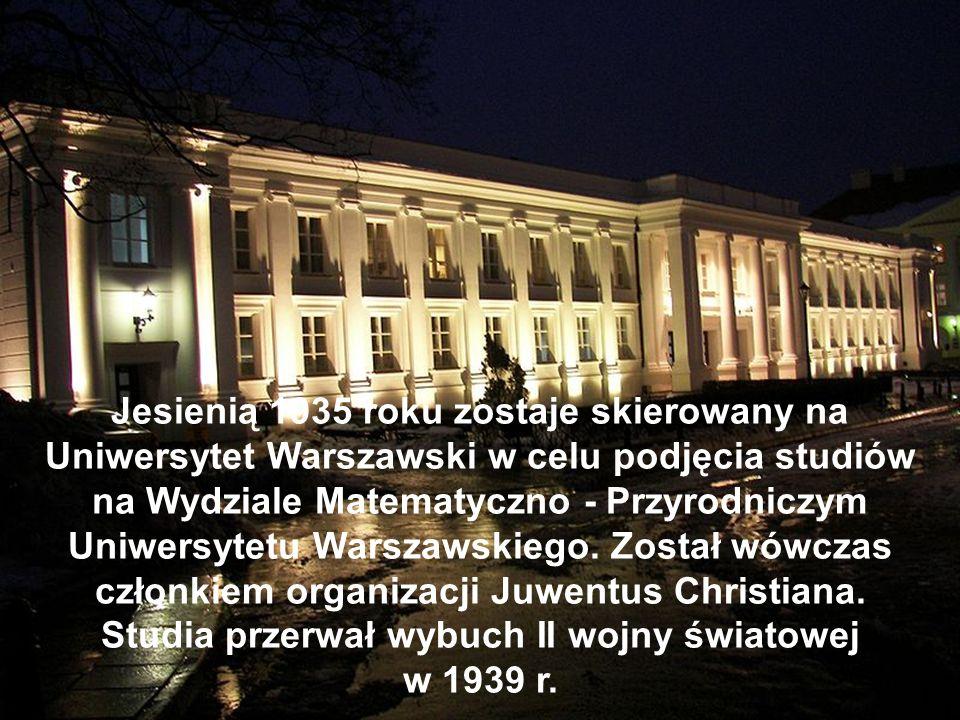 Jesienią 1935 roku zostaje skierowany na Uniwersytet Warszawski w celu podjęcia studiów na Wydziale Matematyczno - Przyrodniczym Uniwersytetu Warszaws