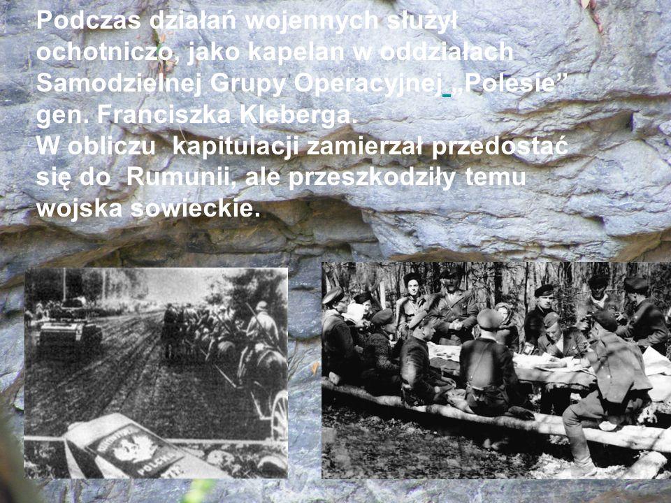 Podczas działań wojennych służył ochotniczo, jako kapelan w oddziałach Samodzielnej Grupy Operacyjnej Polesie gen. Franciszka Kleberga. W obliczu kapi