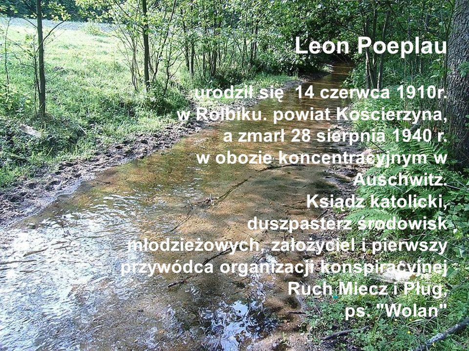 Leon Poeplau urodził się 14 czerwca 1910r. w Rolbiku. powiat Kościerzyna, a zmarł 28 sierpnia 1940 r. w obozie koncentracyjnym w Auschwitz. Ksiądz kat