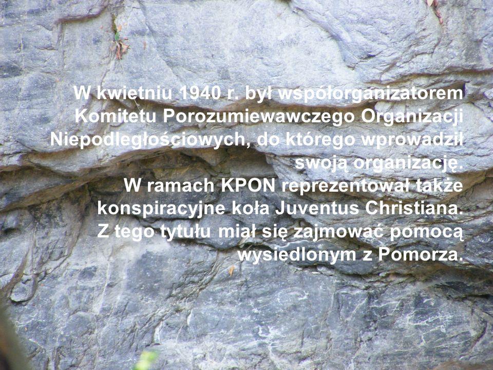 W kwietniu 1940 r. był współorganizatorem Komitetu Porozumiewawczego Organizacji Niepodległościowych, do którego wprowadził swoją organizację. W ramac