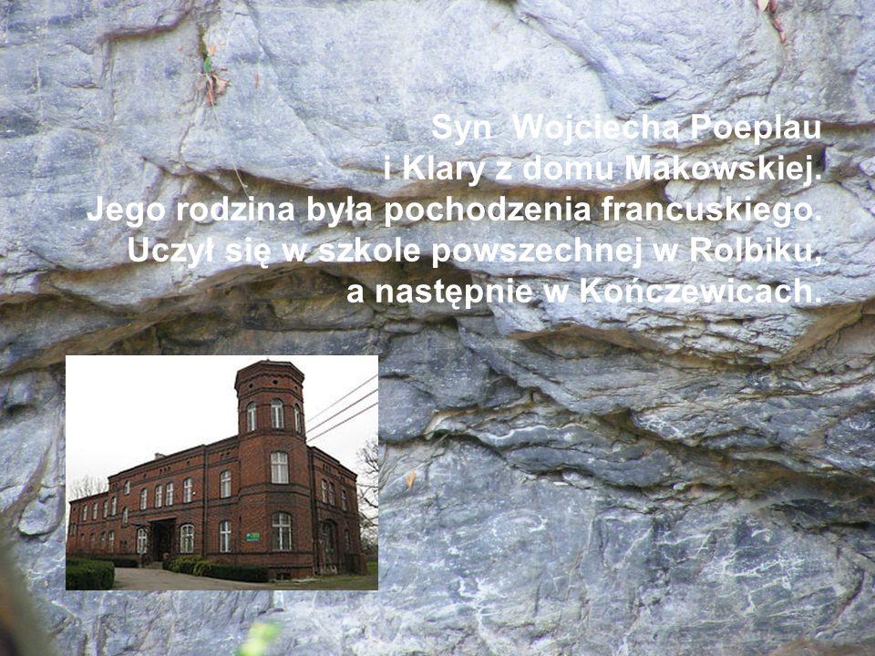Syn Wojciecha Poeplau i Klary z domu Makowskiej. Jego rodzina była pochodzenia francuskiego. Uczył się w szkole powszechnej w Rolbiku, a następnie w K