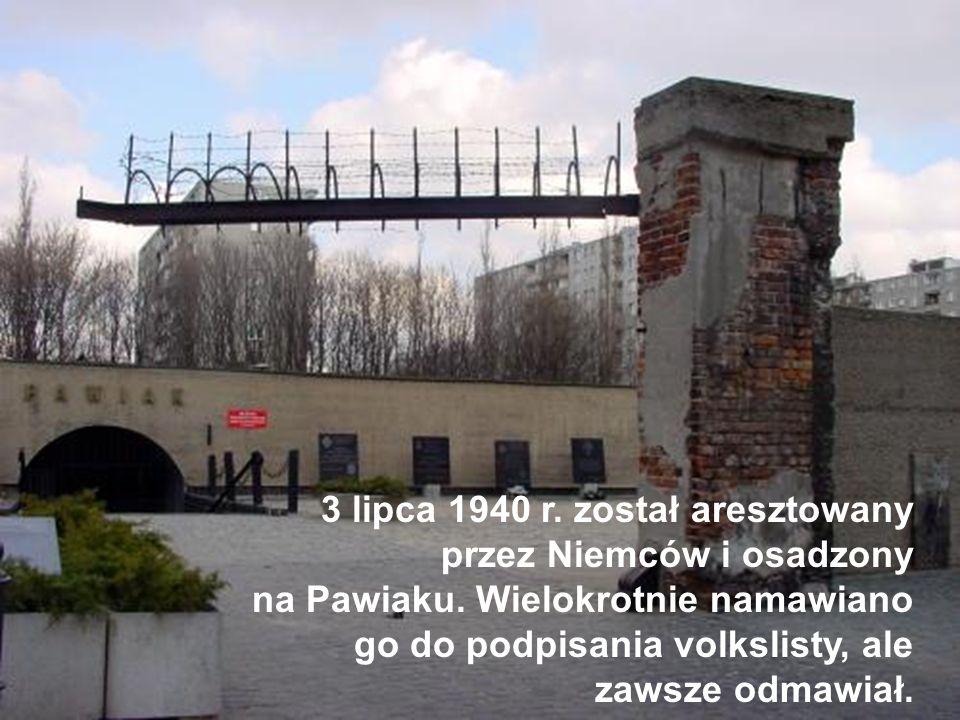 3 lipca 1940 r. został aresztowany przez Niemców i osadzony na Pawiaku. Wielokrotnie namawiano go do podpisania volkslisty, ale zawsze odmawiał.