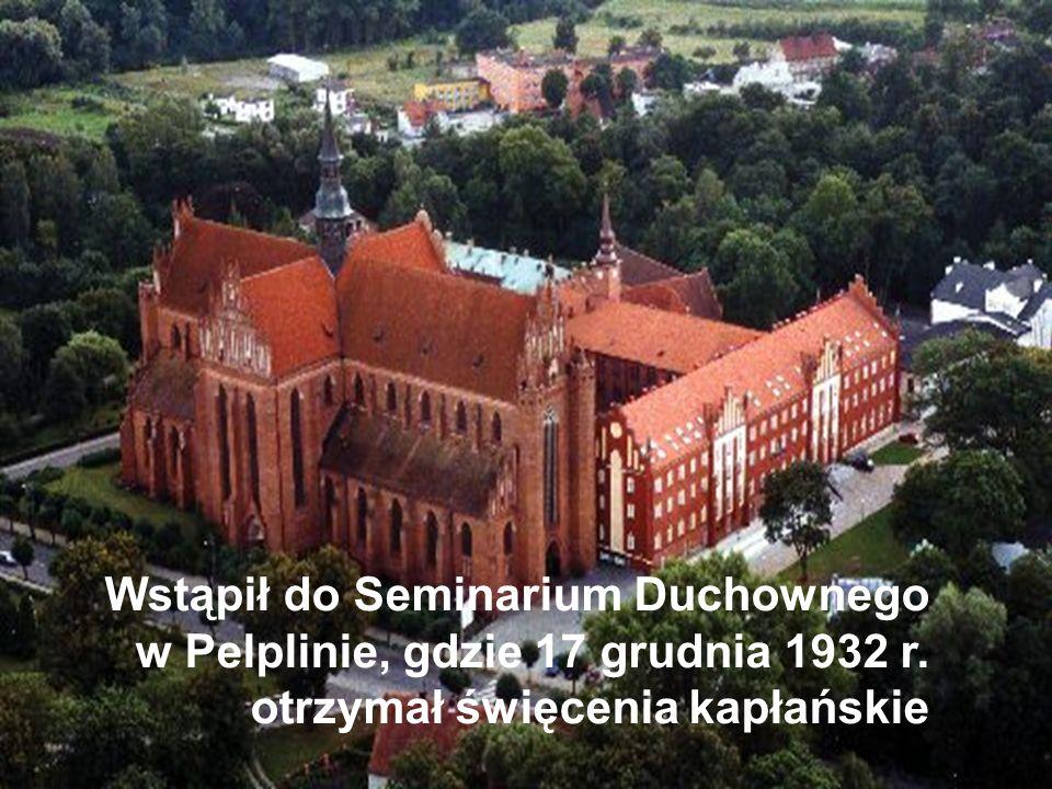 Wstąpił do Seminarium Duchownego w Pelplinie, gdzie 17 grudnia 1932 r. otrzymał święcenia kapłańskie