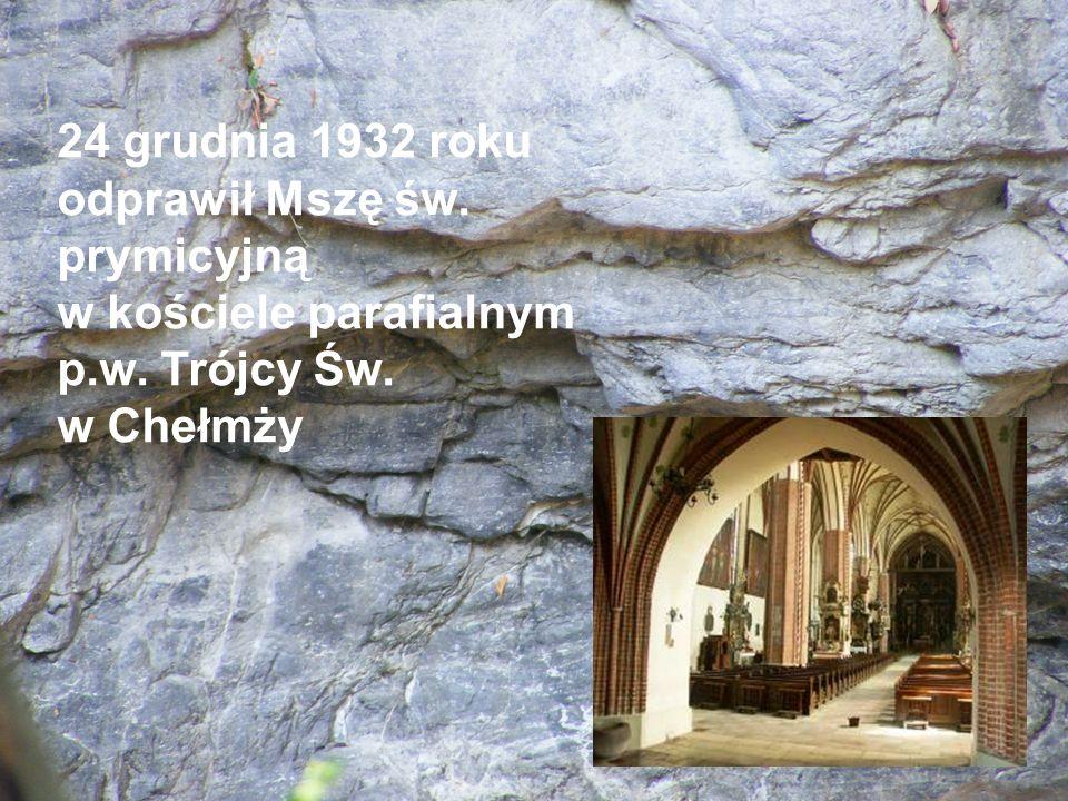 24 grudnia 1932 roku odprawił Mszę św. prymicyjną w kościele parafialnym p.w. Trójcy Św. w Chełmży