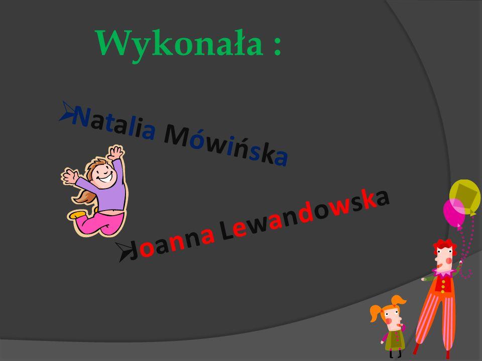 Wykonała : Natalia Mówińska Joanna Lewandowska