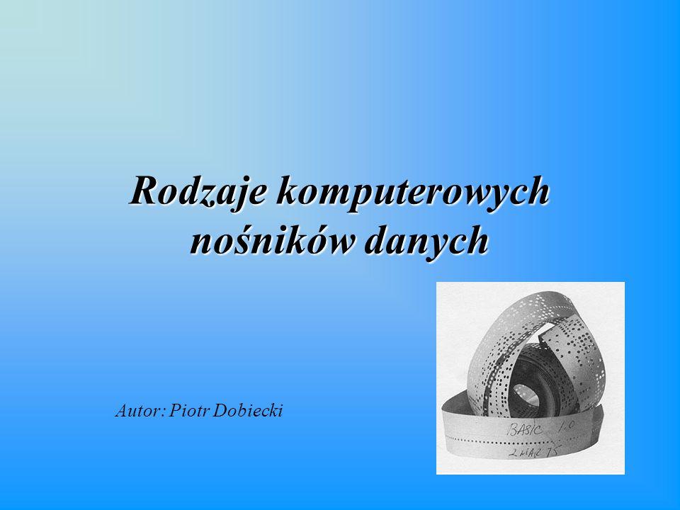 Rodzaje komputerowych nośników danych Autor: Piotr Dobiecki