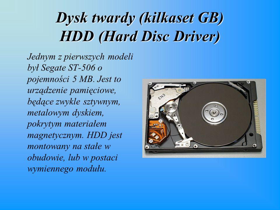 Dysk twardy (kilkaset GB) HDD (Hard Disc Driver) Jednym z pierwszych modeli był Segate ST-506 o pojemności 5 MB.