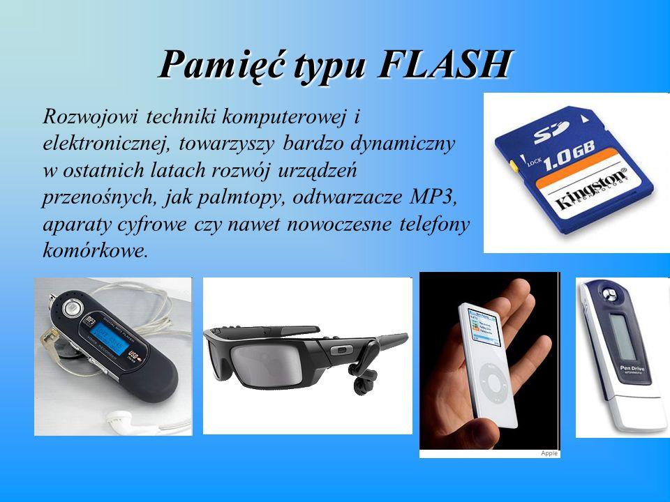 Pamięć typu FLASH Rozwojowi techniki komputerowej i elektronicznej, towarzyszy bardzo dynamiczny w ostatnich latach rozwój urządzeń przenośnych, jak palmtopy, odtwarzacze MP3, aparaty cyfrowe czy nawet nowoczesne telefony komórkowe.