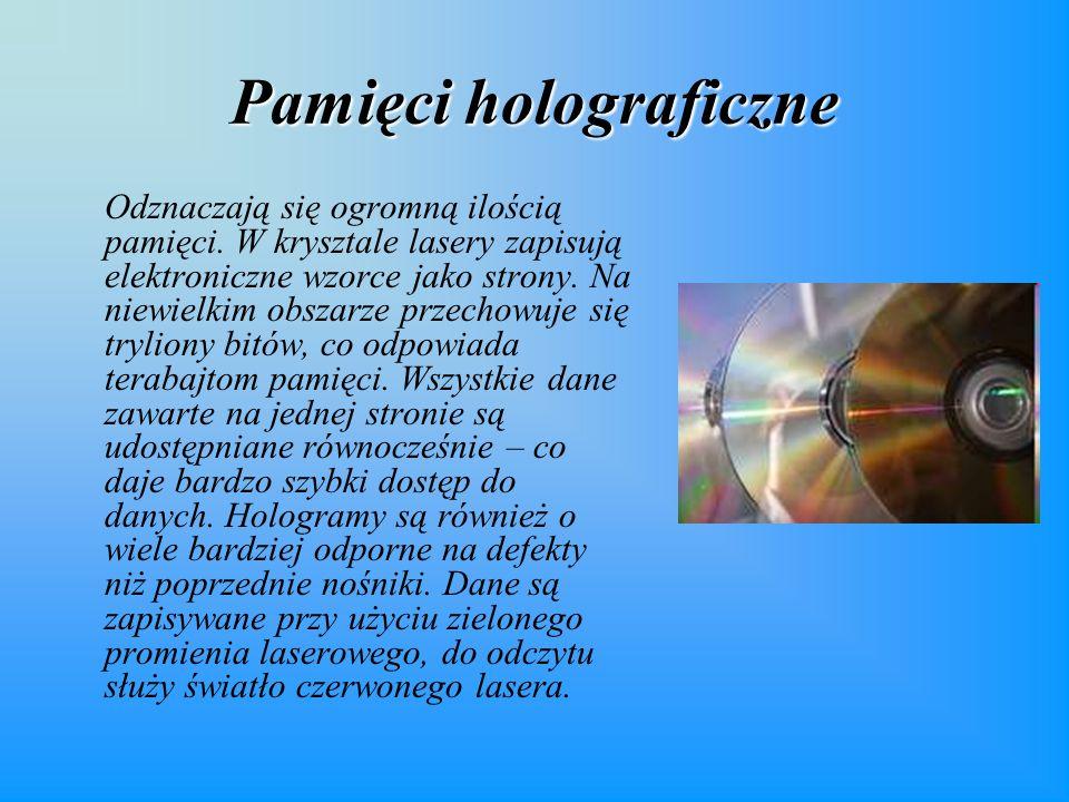 Pamięci holograficzne Odznaczają się ogromną ilością pamięci.
