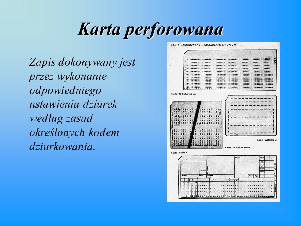 Karta perforowana Zapis dokonywany jest przez wykonanie odpowiedniego ustawienia dziurek według zasad określonych kodem dziurkowania.