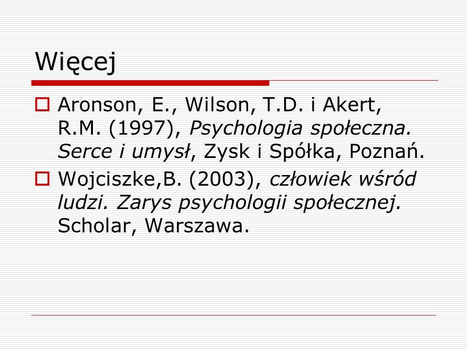 Więcej Aronson, E., Wilson, T.D.i Akert, R.M. (1997), Psychologia społeczna.
