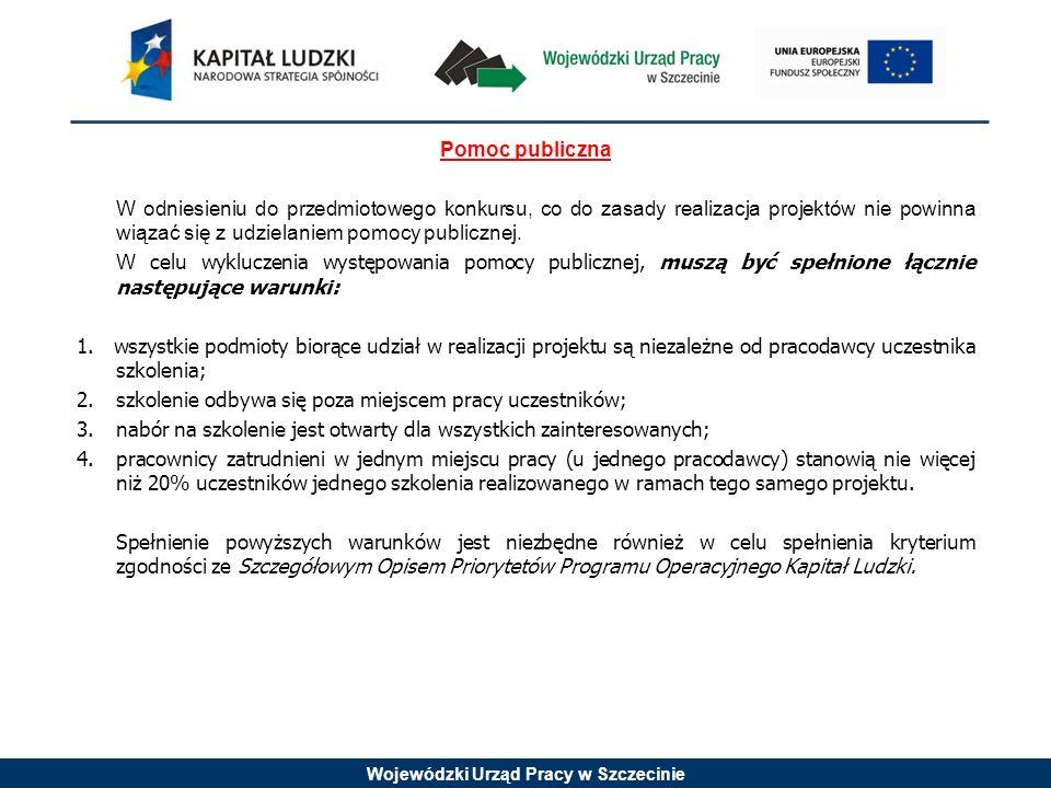 Wojewódzki Urząd Pracy w Szczecinie Pomoc publiczna W odniesieniu do przedmiotowego konkursu, co do zasady realizacja projektów nie powinna wiązać się z udzielaniem pomocy publicznej.
