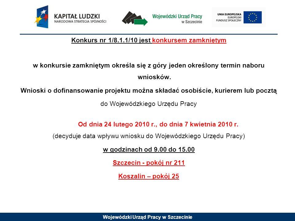 Wojewódzki Urząd Pracy w Szczecinie Konkurs nr 1/8.1.1/10 jest konkursem zamkniętym w konkursie zamkniętym określa się z góry jeden określony termin naboru wniosków.