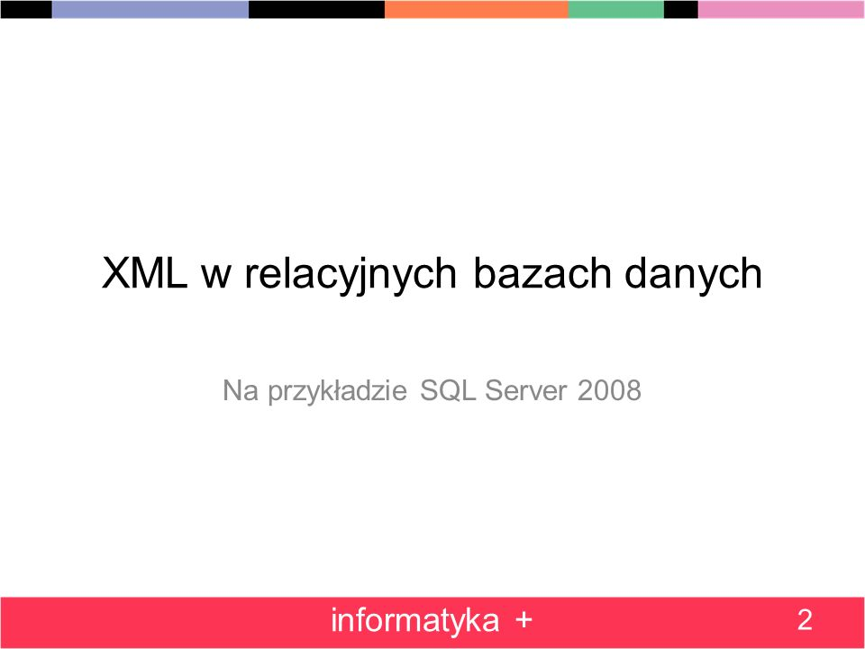 Korzystanie z XML Schema 73 informatyka + Sam proces tworzenia dokumentu XML Schema jest na tyle złożony, że zasługuje na osobny wykład lub dwa :-) Omówiony zostanie pokrótce, żeby zrozumieć zasadę działania a nie wdawać się w niuanse modelowania dokumentów XML.