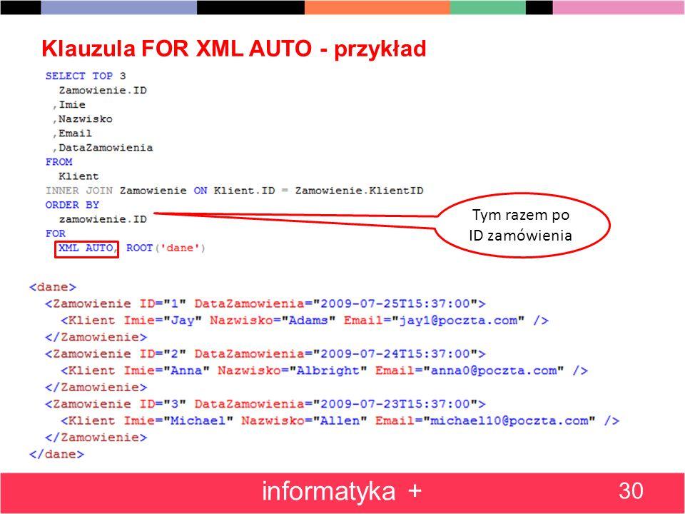 Klauzula FOR XML AUTO - przykład 30 informatyka + Tym razem po ID zamówienia