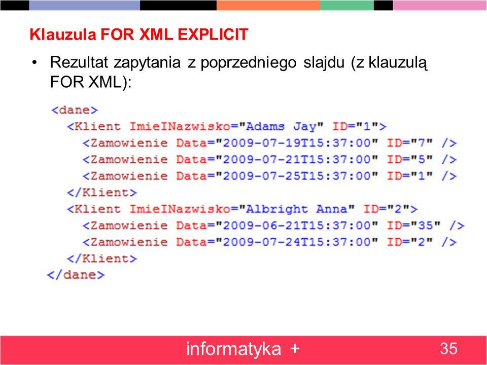 Klauzula FOR XML EXPLICIT 35 informatyka + Rezultat zapytania z poprzedniego slajdu (z klauzulą FOR XML):