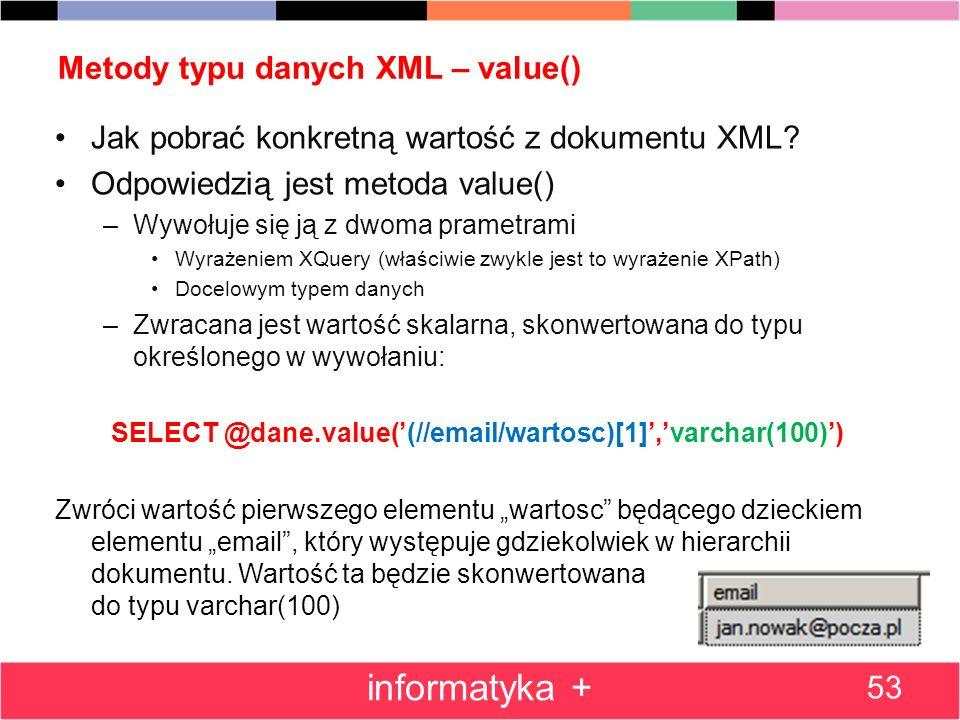 Metody typu danych XML – value() Jak pobrać konkretną wartość z dokumentu XML? Odpowiedzią jest metoda value() –Wywołuje się ją z dwoma prametrami Wyr