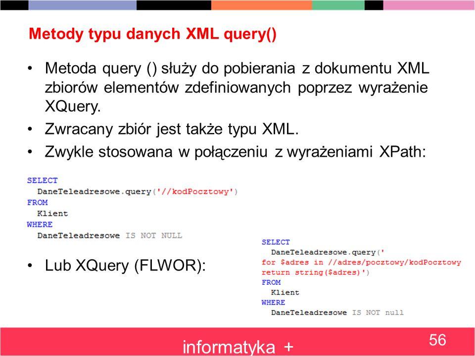Metody typu danych XML query() Metoda query () służy do pobierania z dokumentu XML zbiorów elementów zdefiniowanych poprzez wyrażenie XQuery. Zwracany
