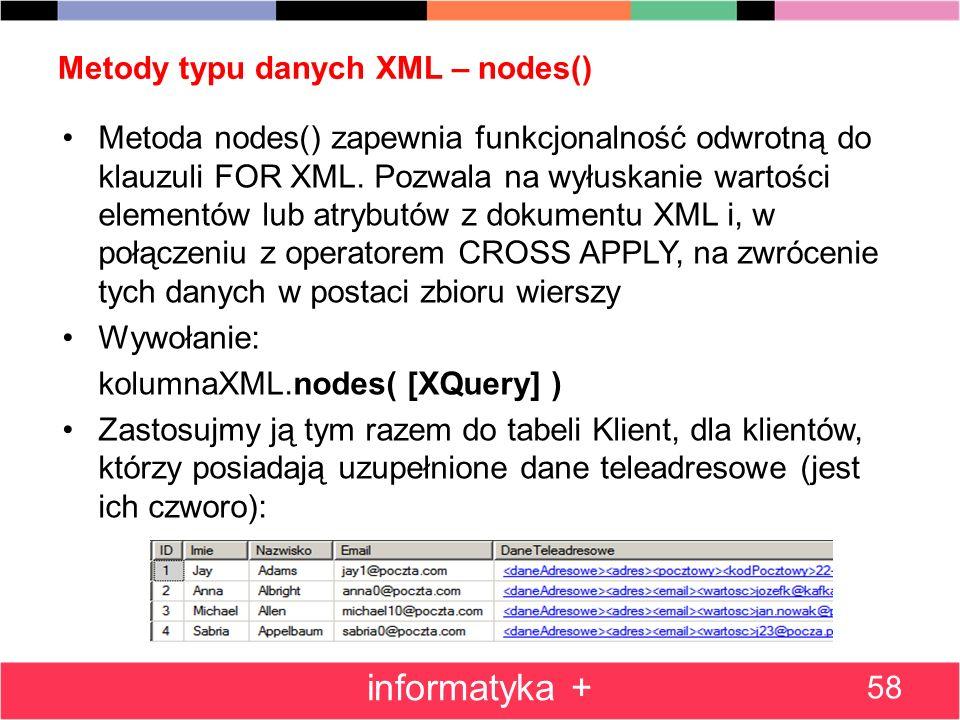 Metody typu danych XML – nodes() Metoda nodes() zapewnia funkcjonalność odwrotną do klauzuli FOR XML. Pozwala na wyłuskanie wartości elementów lub atr